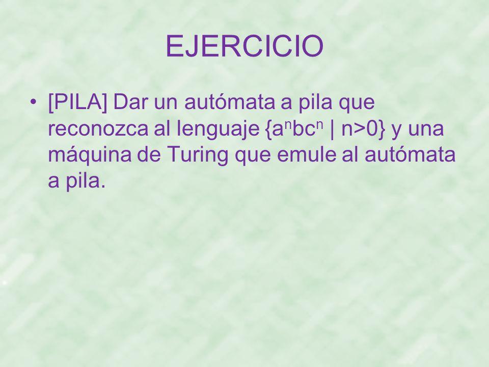 EJERCICIO [PILA] Dar un autómata a pila que reconozca al lenguaje {anbcn | n>0} y una máquina de Turing que emule al autómata a pila.
